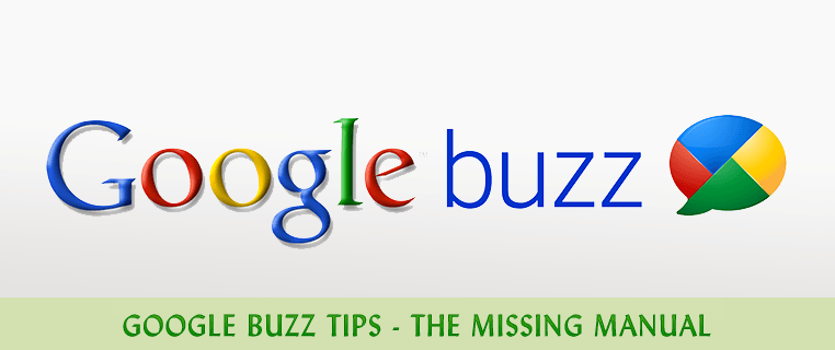 Google Buzz Tips - The Missing Manual