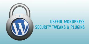 Useful WordPress Tweaks & Plugins to Hardening Your WordPress