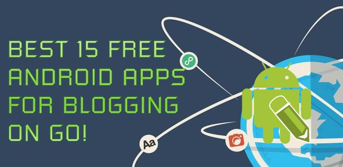 Best 15 Free Android Apps for Blogging on go