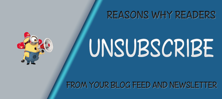 Top 3 Main Reasons Why Readers Unsubscribe From Your Blog