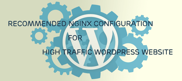 Recommended Nginx Configuration for High Traffic WordPress