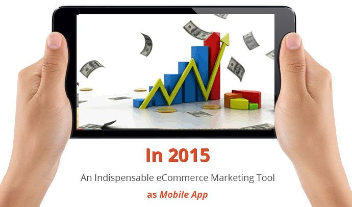 In 2015: An Indispensable eCommerce Marketing Tool as Mobile App