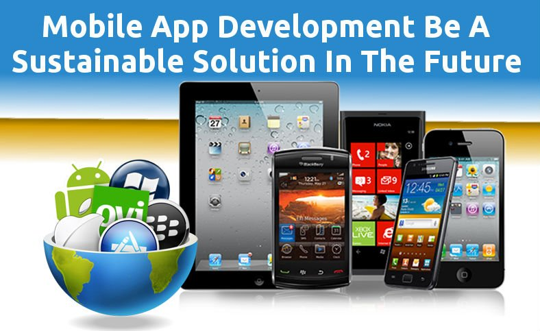 Mobile App Development Be A Sustainable Solution In The Future