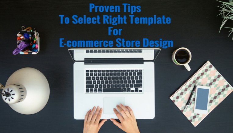 Proven Tips To Select Right Template For E-commerce Store Design