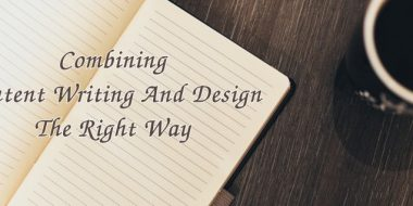 The Right Way to Combine Content Writing and Design