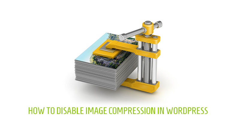 How to Disable Image Compression in WordPress