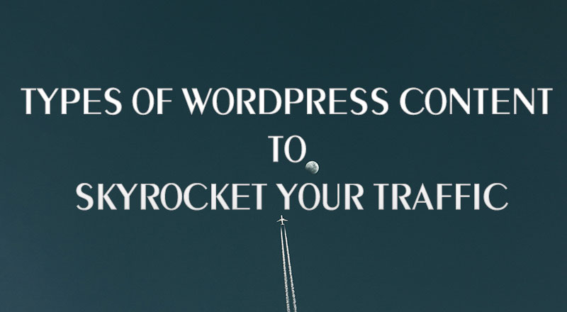 Types of WordPress Content to Skyrocket Your TrafficTypes of WordPress Content to Skyrocket Your Traffic