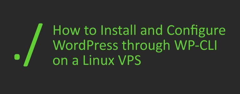 How to Install and Configure WordPress through WP-CLI on a Linux VPS