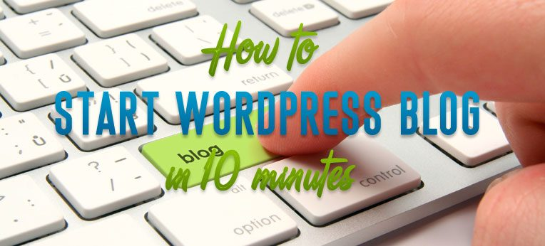 How to Start WordPress Blog in 10 Minutes